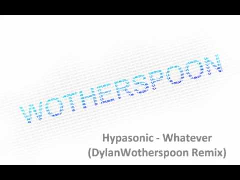 Hypasonic - Whatever ( DylanWotherspoon Remix )