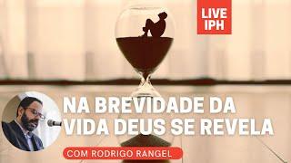 Live IPH 16/07/21 - Na Brevidade da Vida Deus se Revela