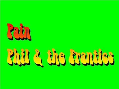 Pain - Phil & the Frantics