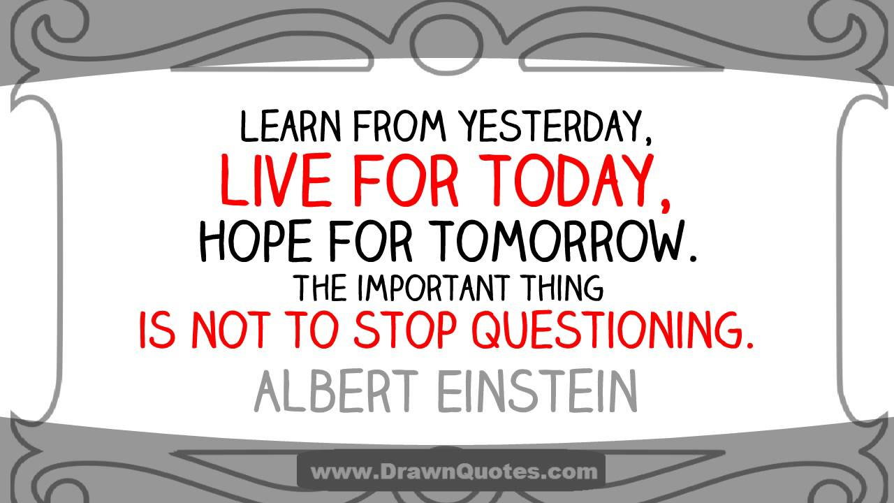 Live For Today Quotes Learn From Yesterday Live For Today Hope For Tomorrow. Albert