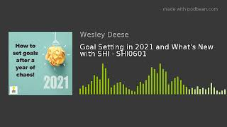 Goal Setting in 2021 and What's New with SHI - SHI0601