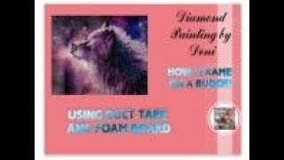 Diamond Painting Framing - WITH DUCT TAPE AND FOAM BOARD