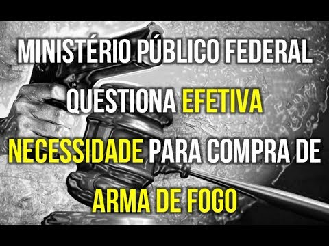 Ministério Público Federal questiona efetiva necessidade para compra de arma de fogo.