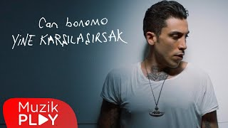 Can Bonomo - Yine Karşılaşırsak (Official Video)