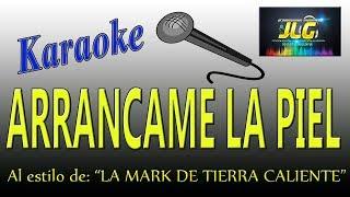 ARRANCAME LA PIEL -Karaoke- La Mark de Tierra Caliente