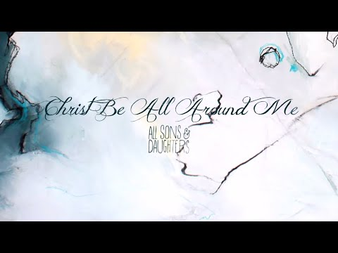 All Sons & Daughters - Christ Be All Around Me (Official Lyric Video)