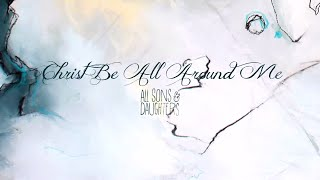 """Christ Be All Around Me"" from All Sons & Daughters (OFFICIAL LYRIC VIDEO)"