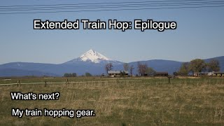 Extended Freight Train Hop: Epilogue || My Freight Hopping Gear || What's Next?