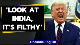 Donald Trump says 'look at India, it's filthy', draws sharp reactions in India|Oneindia News
