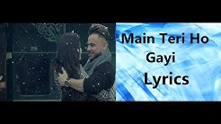 MAIN TERI HO GAYI LYRICS   Millind Gaba   Latest Punjabi Song 2017  