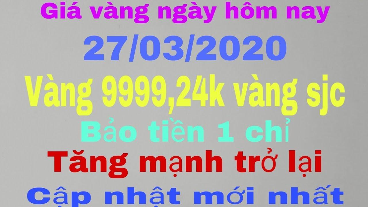 giá vàng ngày hôm nay 27 tháng 3 năm 2020/giá vàng 9999,24k vàng sjc bao nhiêu một chỉ I kiền vlog