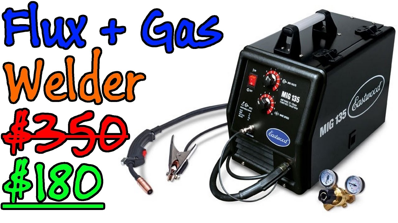 Best Welder Deal 2017, Eastwood MIG 135, Save $170, Flux and Gas ...