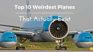 Top 10 Weirdest Planes That Actually Exist