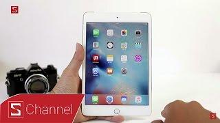 Schannel - Mở hộp và đánh giá nhanh iPad Mini 4: Vẫn nhỏ gọn nhưng mạnh mẽ hơn