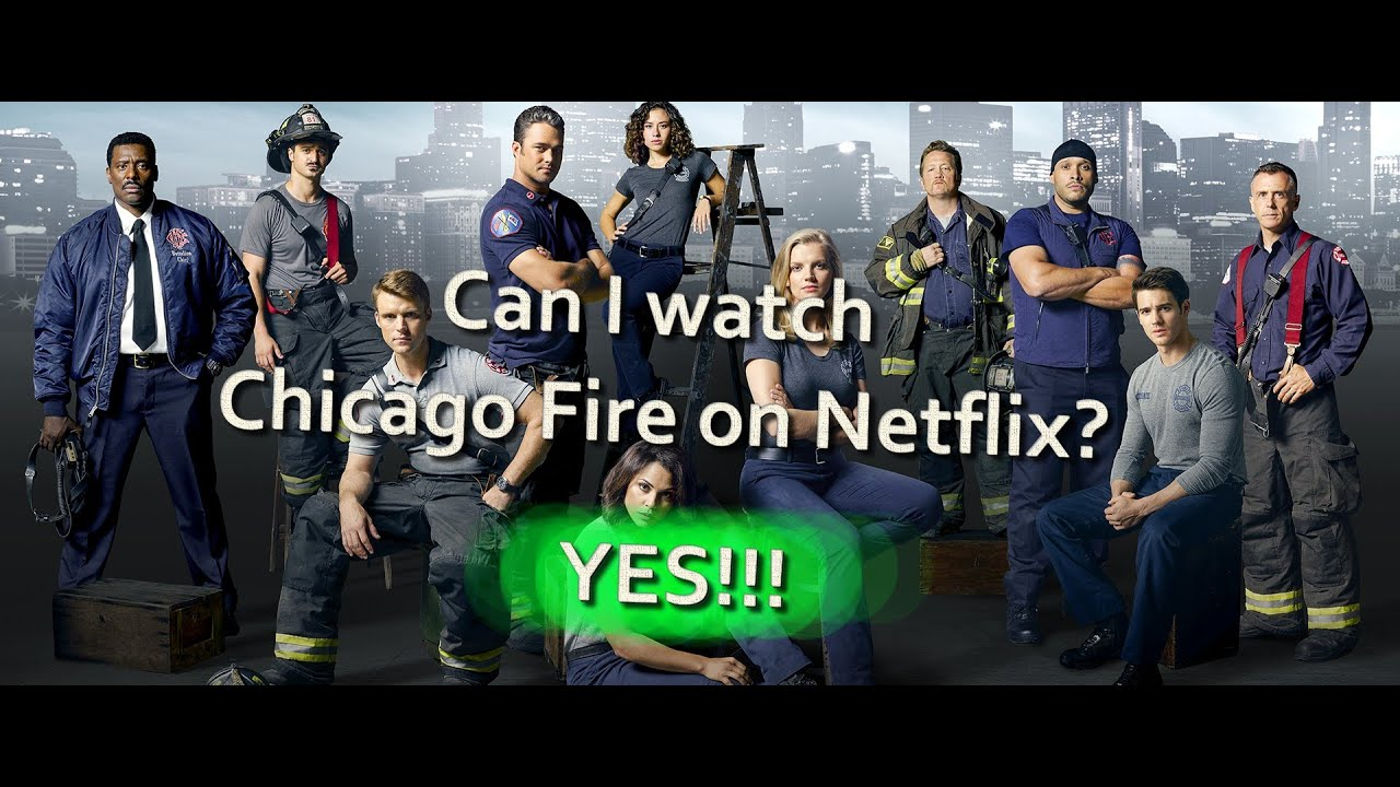 Is Chicago Fire On Netflix Yes You Can Watch Chicago Fire On Netflix Youtube