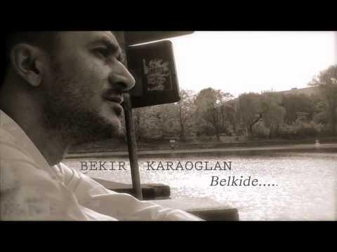 BEKİR KARAOĜLAN - BELKİDE