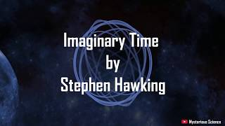 Imaginary Time by Stephen Hawking | Mysterious Science