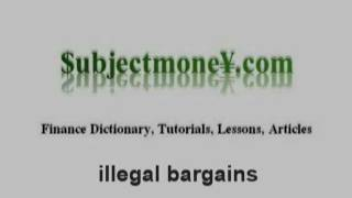 Illegal Bargains (Business Contract Law) - What is the definition? - Finance Dictionary