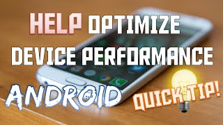 OPTIMIZE YOUR ANDROID DEVICE PERFORMANCE! [QUICK TIP]