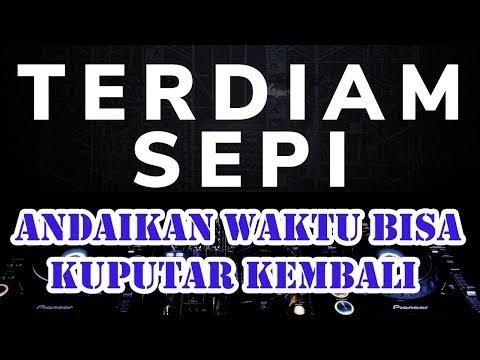 DJ Terdiam Sepi TIKTOK VIRAL ANDAIKAN WAKTU BISA KUPUTAR KEMBALI Remix - Nazia Marwiana Menit 2:20