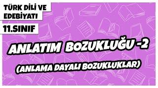 11. Sınıf Türk Dili ve Edebiyatı - Anlatım Bozukluğu -2 (Anlama Dayalı Bozukluklar)  2021