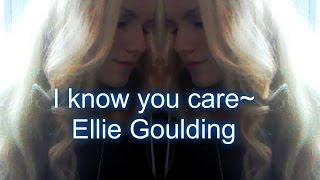 I know you care ~ Ellie Goulding