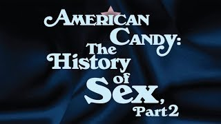 American Candy: The History of Sex, Part 2