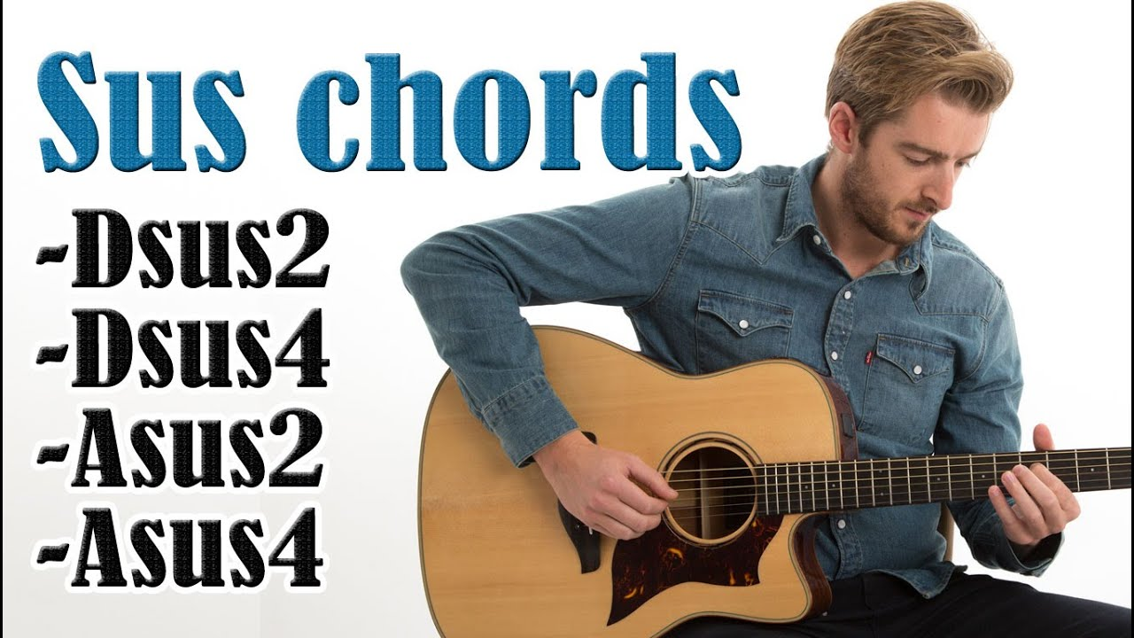 Easy Sus Chords On Guitar Dsus2 Dsus4 Asus2 Asus4 Summer Of 69