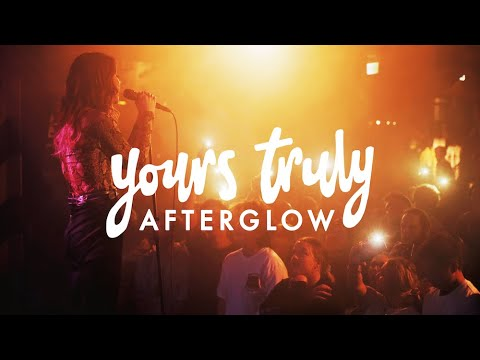"Yours Truly - ""Afterglow"" (Video)"