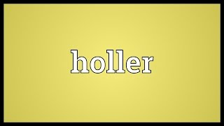 Holler Meaning