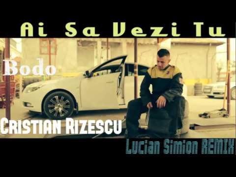Bodo & Cristian Rizescu - Ai Sa Vezi Tu (Dj Simox REMIX)
