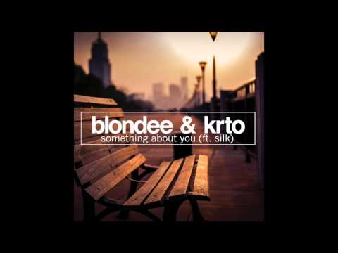 Blondee & KRTO ft. Silk - Something About You (Original Mix)