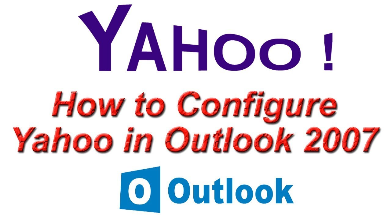 How To Configure Yahoo In Outlook 2007 Setup Yahoo Account In
