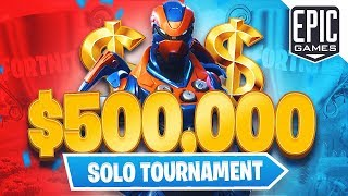 Fortnite Official $500,000 Solo Tournament! (Fortnite Battle Royale)