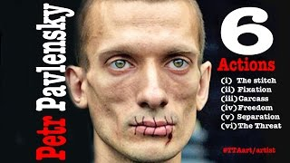 6 ACTIONS - The Thing About...Pavlensky