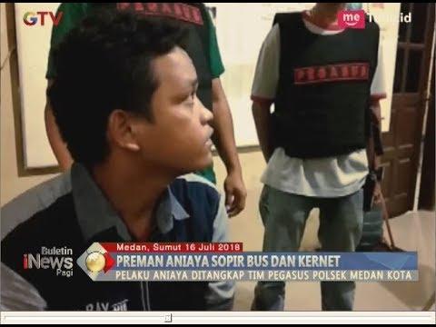 Tak Terima Ditagih Ongkos, Preman Aniaya Sopir dan Kernet Bus - BIP 17/07