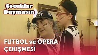 Futbol ve Opera Çekişmesi | Çocuklar Duymasın 3. Bölüm (TGRT)