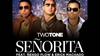 Señorita   two tone ft ñengo flow,erick machano