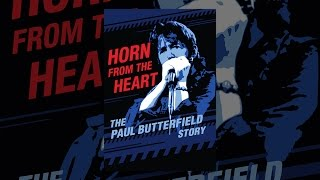 Horn from the Heart: The Paul Butterfield Story