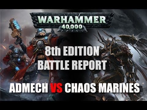 Warhammer 40k 8th Edition Battle Report *Admech vs Chaos Space Marines*