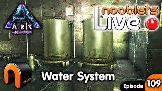 Ark WATER SYSTEM NOOBLETS Live Stream! Ep109
