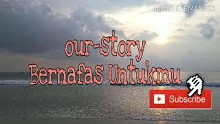 Our ~story bernafas untukmu lirik
