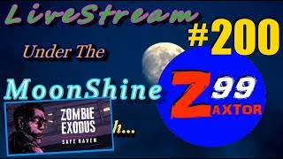 """Livestream under the moonshine with zaxtor99 - episode #200 - """"zombie exodus: safe haven"""" ch 7"""
