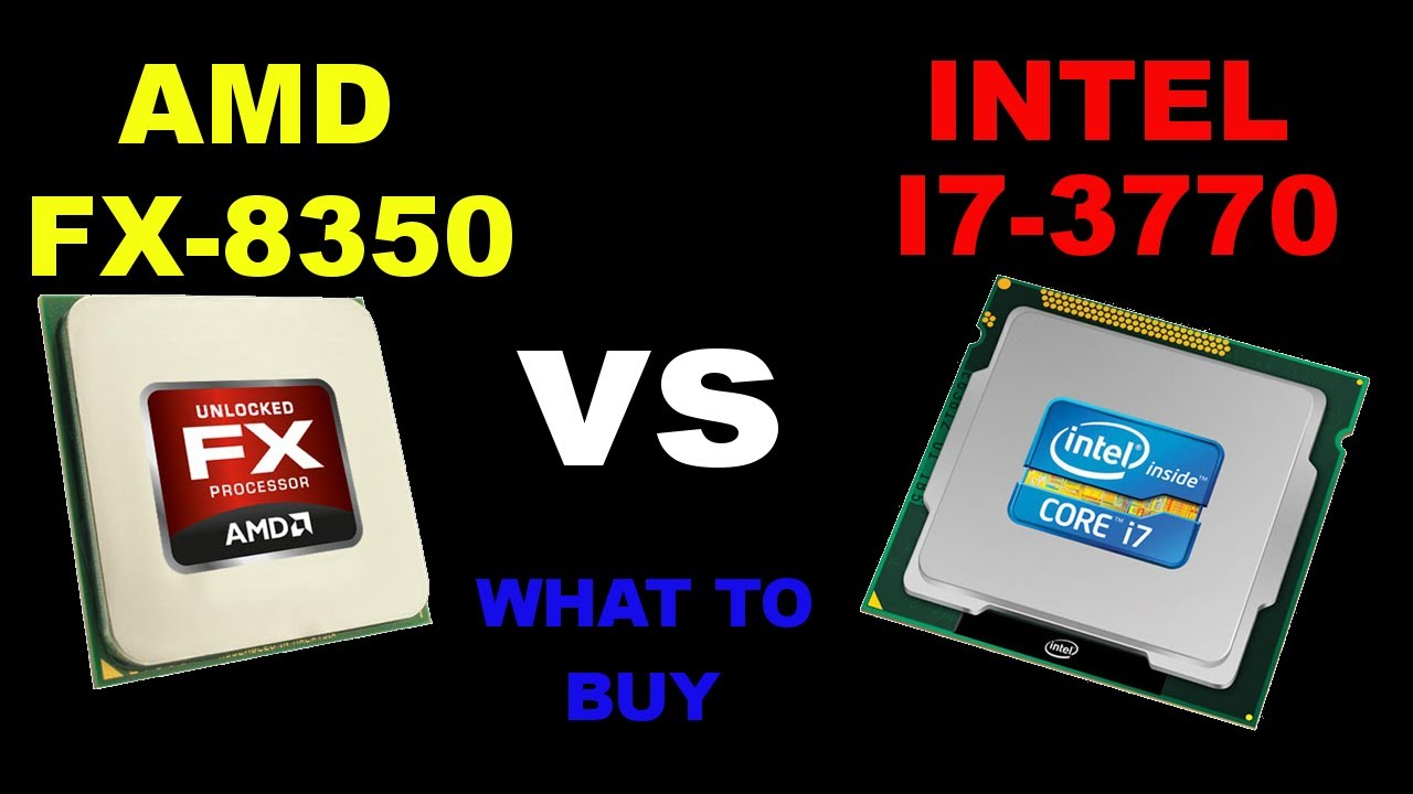 Amd Fx 8350 4 0ghz Vs Intel Core I7 3770k 3 5ghz What Is Best For