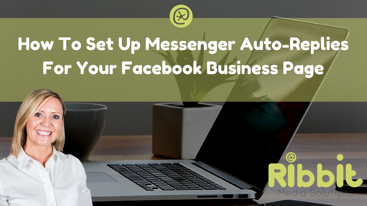 How To Set Up Auto Replies In Facebook Messenger - Ribbit Media