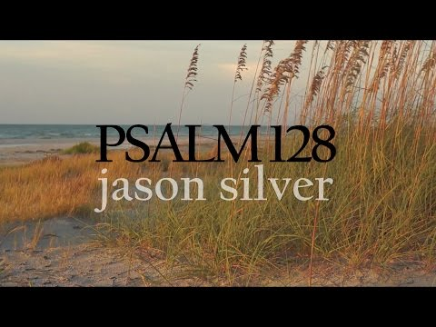 🎤 Psalm 128 Song with Lyrics - Blessed Is Everyone Who Fears the Lord- Jason Silver [WORSHIP SONG]]