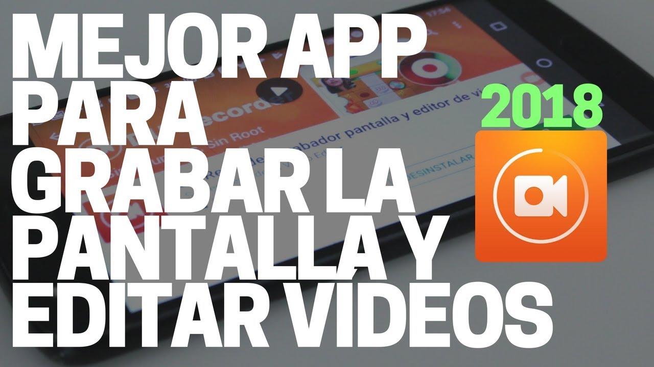 La Mejor App Para Grabar La Pantalla Y Editar Videos De Android Y