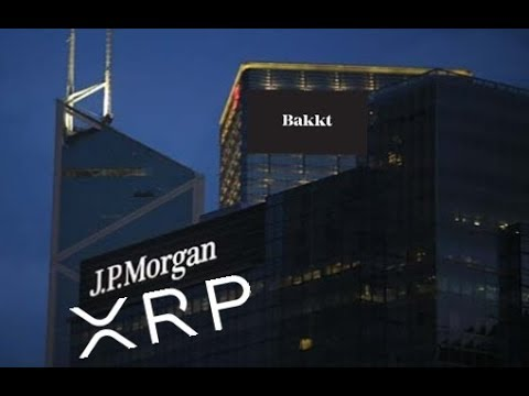 Ripple XRP , Bitcoin, JP Morgan and Bakkt