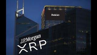 Ripple XRP , Bitcoin, JP Morgan and Bakkt