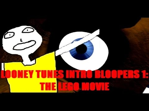 FegeleinRule's Looney Tunes Intro Bloopers 1: The LEGO Movie!?!!!